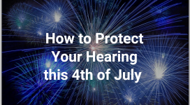how to protect your hearing on fourth of July, Fireworks hearing loss